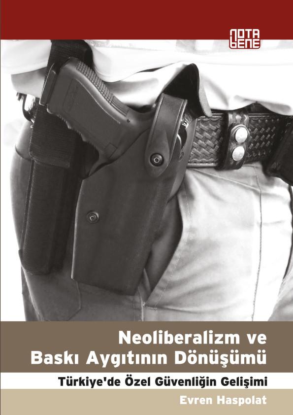 Neoliberalizm ve Baskı Aygıtının Dönüşümü Türkiye'de Özel Güvenliğin Gelişimi (TÜKENDİ)