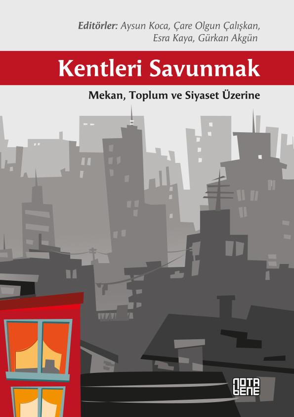 Kentleri Savunmak - Mekan Toplum ve Siyaset Üzerine (TÜKENDİ)