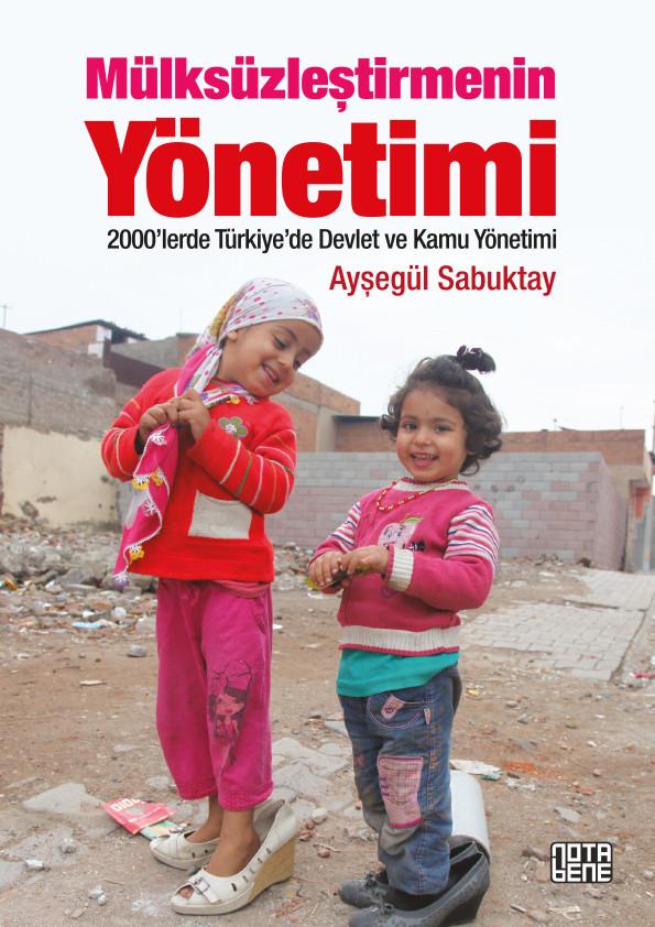 Mülksüzleştirmenin Yönetimi - 2000'lerde Türkiye'de Devlet ve Kamu Yönetimi