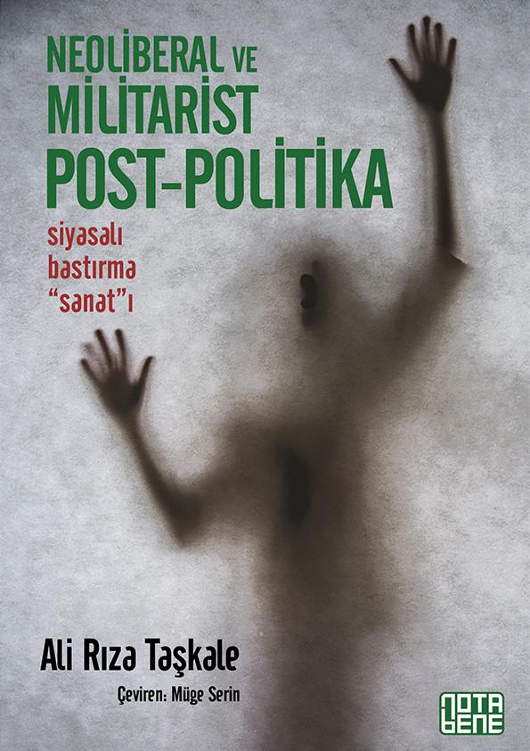 Neoliberal ve Militarist Post - Politika - Siyasalı Bastırma Sanatı