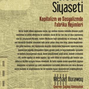 Üretim Siyaseti - Kapitalizm ve Sosyalizmde Fabrika Rejimleri