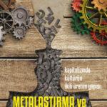 Metalaştırma ve Direnç - Kapitalizmde Kültürün İkili Üretim Yapısı