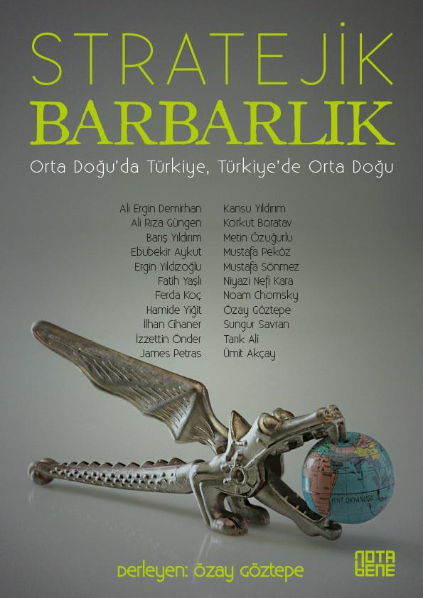 Stratejik Barbarlık - Orta Doğu'da Türkiye, Türkiye'de Orta Doğu