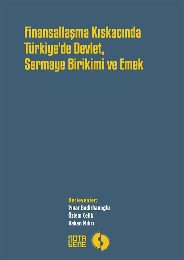 Finansallaşma Kıskacında Türkiye'de Devlet, Sermaye Birikimi ve Emek