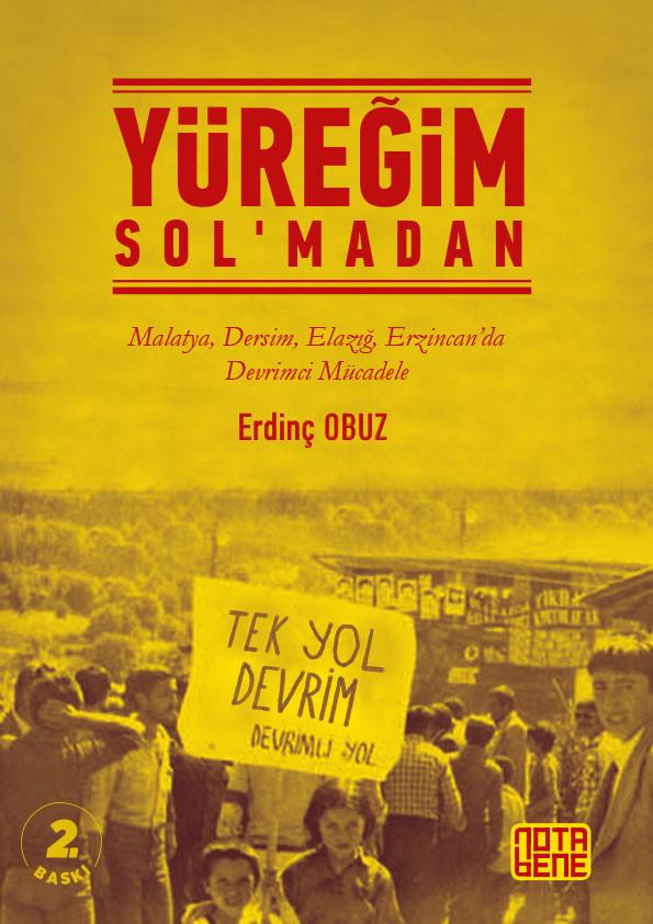 YÜREĞİM SOL'MADAN - Malatya, Dersim, Elazığ, Erzincan'da Devrimci Mücadele (2.BASKI)