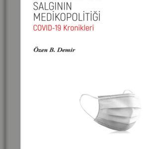 PANDEMİ: SALGININ MEDİKOPOLİTİĞİ COVID-19 Kronikleri