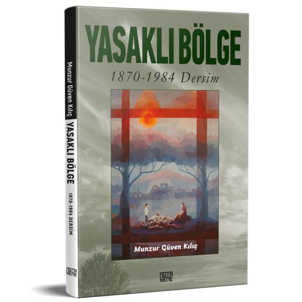 YASAKLI BÖLGE 1870-1984 Dersim