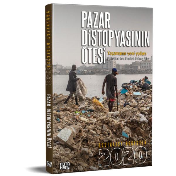 SOCIALIST REGISTER 2020 - Pazar Distopyasının Ötesi: Yaşamanın Yeni Yolları
