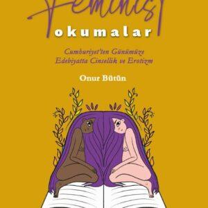 FEMİNİST OKUMALAR - Cumhuriyet'ten Günümüze Edebiyatta Cinsellik ve Erotizm