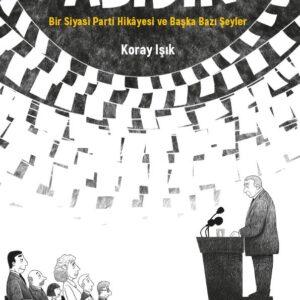 ABİDİN - Bir Siyasi Parti Hikâyesi ve Başka Bazı Şeyler