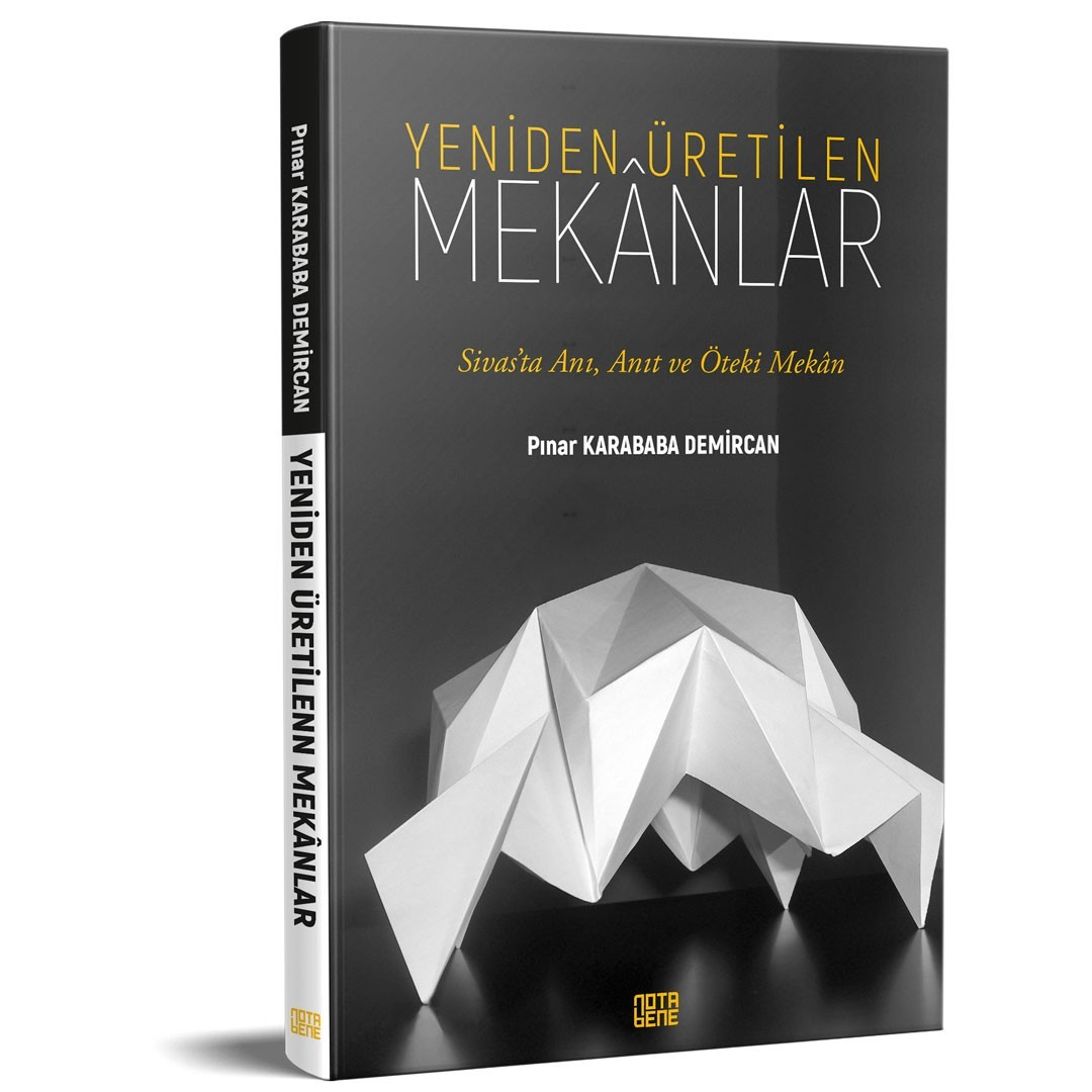 YENİDEN ÜRETİLEN MEKÂNLAR - Sivas'ta Anı, Anıt ve Öteki Mekân